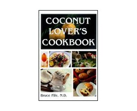Coconut Lovers Cookbook by Bruce Fife, N.D.