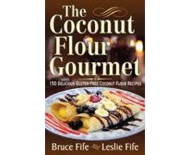 The Coconut Flour Gourmet by Bruce and Leslie Fife