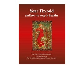 Your Thyroid and how to keep it Healthy By Dr Barry Durrant-Peatfield