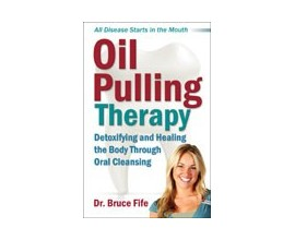 Oil Pulling Therapy: By Bruce Fife, N.D.